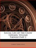 Social Life of the Crow Indians, Robert Harry Lowie, 1141201941