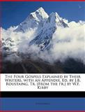 The Four Gospels Explained by Their Writers with an Appendix Ed by J B Roustaing, Tr [from the Fr ] by W F Kirby, Anonymous, 1147311943