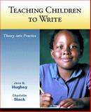 Teaching Children to Write, Hughey, Jane B. and Slack, Charlotte, 0130951943