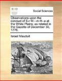 Observations upon the Conduct of S-R W---M H--E at the White Plains; As Related in the Gazette of December 30 1776, Israel Mauduit, 1140991949
