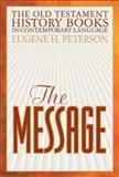 The Message : The Old Testament History Books in Contemporary Language, Peterson, Eugene H., 1576831949
