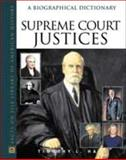 Supreme Court Justices : A Biographical Dictionary, Hall, Timothy L., 0816041946