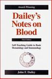 Dailey's Notes on Blood : Self-Teaching Hematology, Immunology and Transfusion Therapy, Dailey, John F., 0963181947