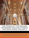 The Works of the English Reformers, Thomas Russell and William Tyndale, 1142891941