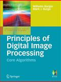Principles of Digital Image Processing : Core Algorithms, Burger, Wilhelm and Burge, Mark J., 1848001940