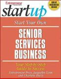 Start Your Own Senior Services Business : Youfr Step-by-Step Guide to Success, Lynn, Jacquelyn and Davis, Charlene, 1932531947
