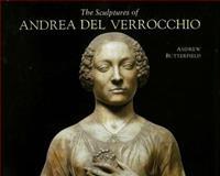The Sculptures of Andrea Del Verrocchio 9780300071948