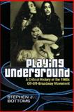 Playing Underground : A Critical History of the 1960s off-off-Broadway Movement, Bottoms, Stephen J., 0472031945