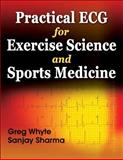 Practical ECG for Exercise Science and Sports Medicine, Whyte, Gregory P. and Sharma, Sanjay, 0736081941