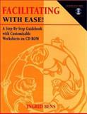 Facilitating with Ease! : A Step-by-Step Guidebook with Customizable Worksheets, Bens, Ingrid M., 0787951943