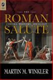 The Roman Salute : Cinema, History, Ideology, Winkler, Martin M., 0814291945