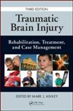 Traumatic Brain Injury : Rehabilitation, Treatment, and Case Management, Ashley, Mark J., 1420071947