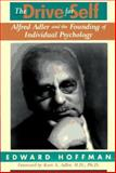 The Drive for Self : Alfred Adler and the Founding of Individual Psychology, Hoffman, Edward, 0201441942