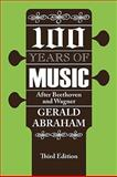 One Hundred Years of Music : After Beethoven and Wagner, Abraham, Gerald, 0202361942