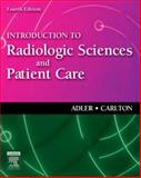 Introduction to Radiologic Sciences and Patient Care, Adler, Arlene M. and Carlton, Richard R., 1416031944