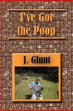 I've Got the Poop, J. Glunt, 1479711942