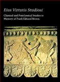 Eius Virtutis Studios : Classical and Postclassical Studies in Memory of Frank Edward Brown, Scott, Anne R., 0894681958