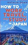 How to Work, Travel, and Study in Japan, Natalia Doan, 1497591953