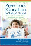 Preschool Education in Today's World : Teaching Children with Diverse Backgrounds and Abilities, Burns, M. Susan and Johnson, Richard T., 1598571958