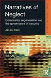 Narratives of Neglect : Community, Regeneration and the Governance of Security, Karn, Jacqui, 1843921952