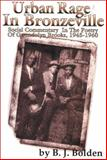 Urban Rage in Bronzeville : Social Commentary in the Poetry of Gwendolyn Brooks, 1945-1960, Bolden, B. J., 0883781956
