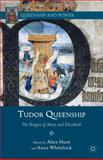 Tudor Queenship : The Reigns of Mary and Elizabeth, Whitelock, Anna and Hunt, Alice, 1137281952