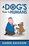 A Dog's Guide to Humans, Karen Davison, 1492841951