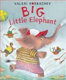 Big Little Elephant, Valeri Gorbachev, 0152051953