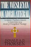 Wesleyan Quadrilateral : Scripture, Tradition, Reason and Experience As a Model of Evangelical Theology, Thorsen, Donald A., 0893671959
