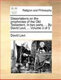 Dissertations on the Prophecies of the Old Testament in Two Parts by David Levi, David Levi, 1140761951