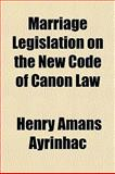 Marriage Legislation on the New Code of Canon Law, Henry Amans Ayrinhac, 1152401955
