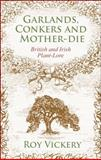 Garlands, Conkers and Mother-Die : British and Irish Plant-Lore, Vickery, Roy, 1441101950