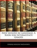 New Lessons in Language, Gordon Augustus Southworth, 1145941958