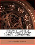 Hermanni Hageni de Oribasii Versione Latina Bernensi Commentatio, . Oribasius and Hermann Hagen, 114808195X