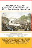 Arcadian Guards: Company F of Mouton's 18th Louisiana Infantry, Randy DeCuir, 1499541953