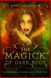 The Magick of Dark Root, April Aasheim, 1499611951