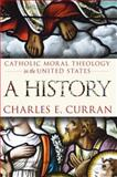 Catholic Moral Theology in the United States : A History, Curran, Charles E., 1589011953