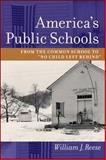 America's Public Schools : From the Common School to No Child Left Behind, Reese, William J., 0801881951
