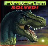 Great Dinosaur Mystery Solved, Ken Ham, 0890511950