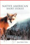 Native American Short Stories, Jim Red Fox, 1477201955