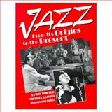 Jazz : From Its Origins to the Present, Porter, Lewis and Ullman, Michael, 0135121957