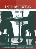 Interviewing : Situations and Contexts, Powell, Larry and Amsbary, Jonathan, 0205401953