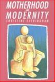 Motherhood and Modernity : An Investigation into the Rational Dimension of Mothering, Everingham, Christine, 0335191959
