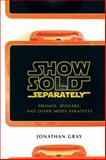 Show Sold Separately : Promos, Spoilers, and Other Media Paratexts, Gray, Jonathan, 0814731953