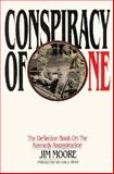 Conspiracy of One : The Definitive Book on the Kennedy Assassination, Moore, Jim, 0962621951