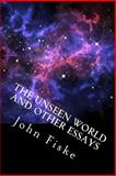 The Unseen World and Other Essays, John Fiske, 1495481956
