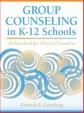 Group Counseling in K-12 Schools : A Handbook for School Counselors, Greenberg, Kenneth R., 020532195X