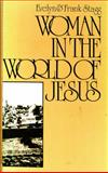 Woman in the World of Jesus, Evelyn Stagg and Frank Stagg, 0664241956