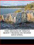 The Design of Simple Roof-Trusses in Wood and Steel, Malverd A. Howe, 1149341955