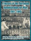 A History of the Petroleum Administration for War, 1941-1945 9781410221957